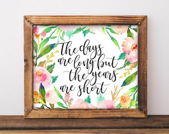 Printable Nursery Wall Art The days are long but the years are short quote printable quote baby girl nursery floral decor art Nursery wall