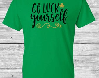Go Luck Yourself St. Patricks Day T-Shirt