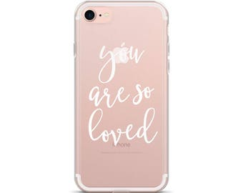iPhone 8 Plus, You are so loved, iPhone case, Clear case, Phone case for iPhone, Made in America, iPhone 7, iPhone 6s case, Transparent case