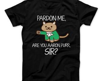 Aaron Burr Pardon Me, Are You Aaron Purr Sir? Funny Hamilton T-Shirt For Fans