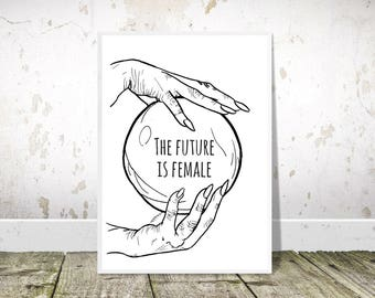 The Future is Female Print, Printable Art, Crystal Ball Print,The Future is Female Poster,Feminist Print,Feminist Poster,Inspirational Quote
