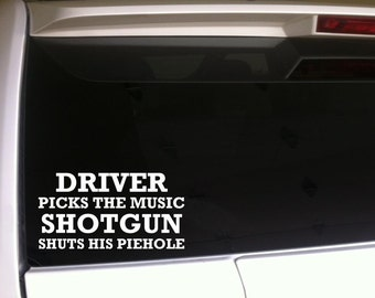 "Driver Picks Music Shotgun Shuts Piehole 6"" Vinyl Sticker Decal *E38 Funny Phrases Quotes Words, Laptop Vehicle"