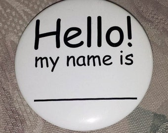 Hello!  My name is __________ fill in the blank pin- use a dry erase marker for multiple usages!