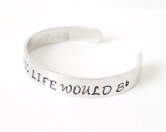 Custom Hand Stamped Jewelry Cuff Inspirational Quote Without Music Life would Bb  (be flat)
