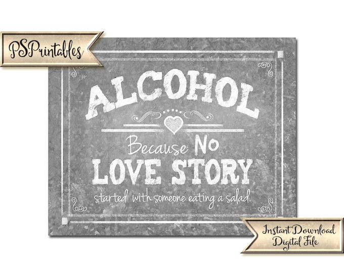 Wedding Bar Sign | PRINTABLE Wedding sign, Alcohol Love Story, Because no love story started with a salad, Wedding printable, Barn weddings