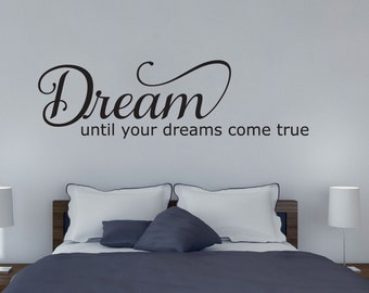 Dream until your dreams come true wall decal vinyl sticker wall art mural available in 13 different sizes and 30 different colors
