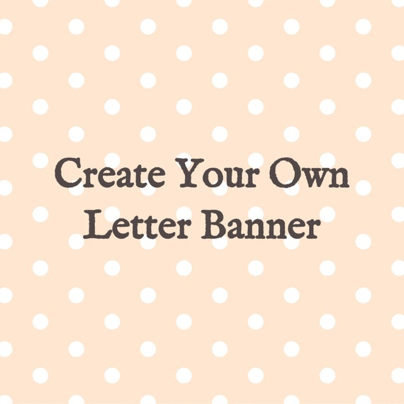 create your own letter banner personalized letter banner