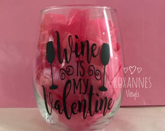 Wine is my Valentine Stemless Wine Glass