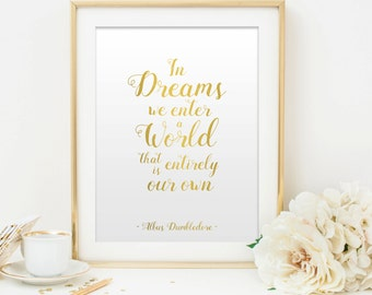 Harry Potter Print. In Dreams We Enter A World. Albus Dumbledore Quote Gold Print. Printable Poster. Wall Art Decor. Inspirational Art Print