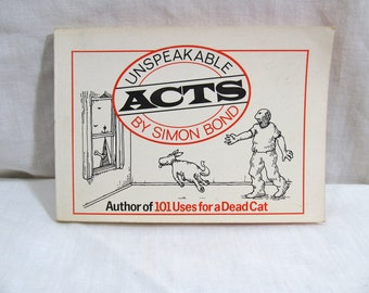 Unspeakable Acts, Simon Bond, Clarkson N. Potter, 1981 Paperback, First Edition Author of 101 Uses for a Dead Cat - Adult Humor Illustrated