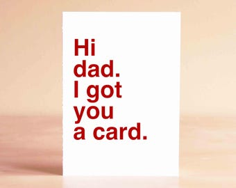 Funny Fathers Day Card - Father's Day Gift - Card from Daughter - Card from Son - Hi dad. I got you a card.