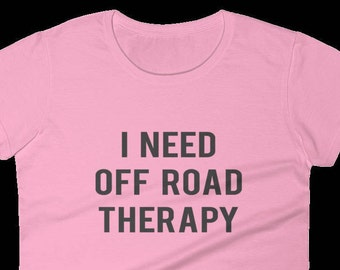 I Need Off Road Therapy - Comfy & Casual Ladies Outdoor Wear T Shirt