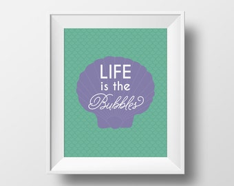 Mermaid Art Print Poster - The Little Mermaid Quote Life is the Bubbles INSTANT DOWNLOAD 8x10 inches - Wall Art Printable, Home Decor, Gift