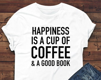Happiness is a Cup of Coffee and a Good Book,Mom, Mother's Day, Gift, Cute, Different, Mommy, Great Idea, Sister, True, Love, Mama, Adorable