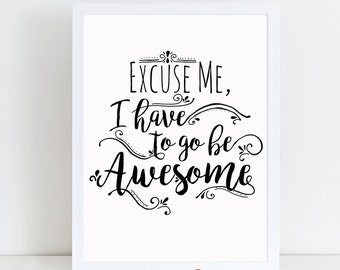 Excuse me I have to go be awesome, Printable Wall Art, Printable Art, Wall Art Printables, Printable Wall Decor, Wall Art Quotes