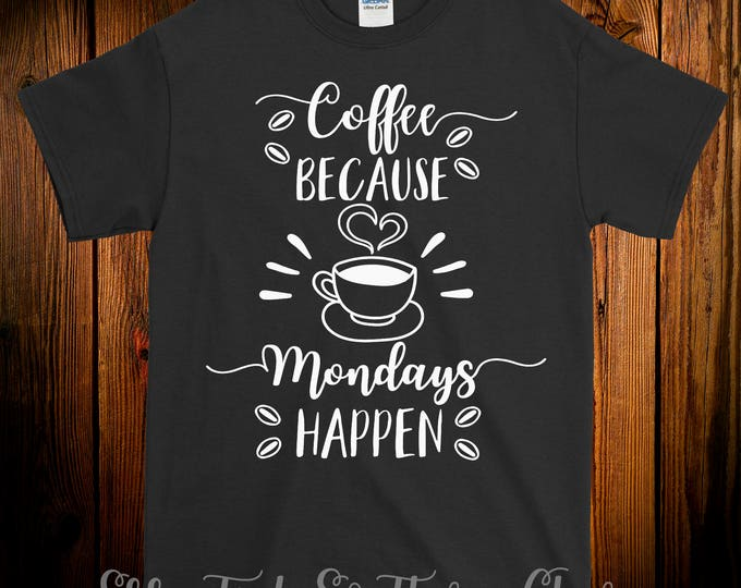 Coffee Because Mondays Happen Tshirt