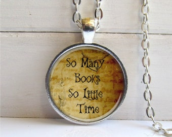 So Many Books So Little Time Necklace, Quote Pendant, Pendant For Book Lover