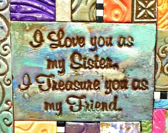 I Love You as My Sister, Treasure Friend - Birthday Gift - Inspirational Gift - Polymer Clay Tile Mosiac  MM40008-17
