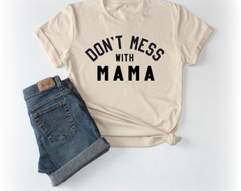 Don't Mess With Mama Tee Shirt - Mom Shirt, Momlife, Mother's Day, Mother's Day Gift, Momma Shirt, Mama Shirt, Motherhood Shirt, Mom Tees