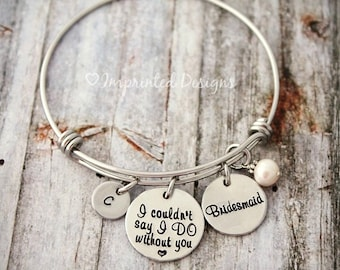 Wire Bangle Bracelet -  I Couldn't Say I Do Without You - Bridesmaid Gift - Maid of Honor - Wedding - Personalized - Initial- Charm Bracelet