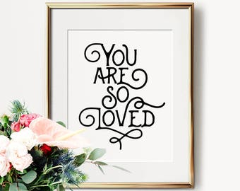 You are so loved, PRINTABLE art, Nursery print, Valentines Day, Nursery printable, Quote print, Bedroom wall art, Typography print, Poster