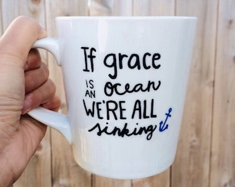 If grace is an ocean we're all sinking Christian Handpainted Ceramic Coffee Mug