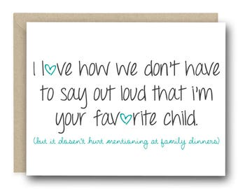 Funny Greeting Cards - I love how we don't have to say out loud that i'm your favorite child - Mother's day Card, Father's day Card