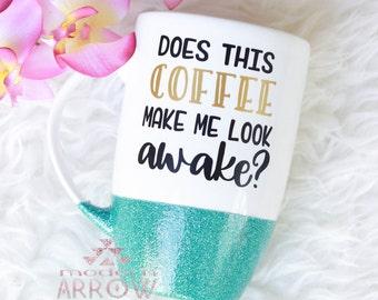 Does This Coffee Make Me Look Awake Glitter Mug / Funny Mug / Boss Lady / Mom Mug / Glitter Dipped / Coffee Mug / Gift for Her / Glitter Cup