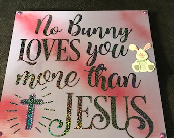 No Bunny Loves You More Wooden Sign