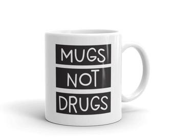 Mug Not Drugs