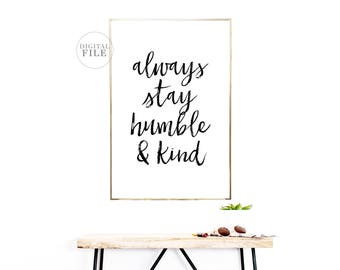 ALWAYS STAY HUMBLE And Kind - Home Decor by Dear Lily Mae - You Print Printable Wall Art (5) Jpegs - 24x36/18x24/16x20/11x14/A0