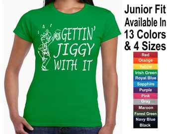 Gettin Jiggy With It  Funny St Patricks Day Tee T Shirt Ladies Junior Fit  Also Available in a Swaetshirt