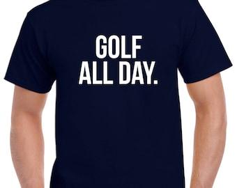 Golf All Day Shirt- Golf Tshirt- Golf Gift