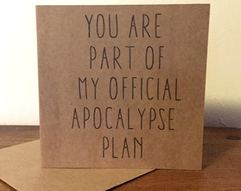 You are part of my Official Apocalypse  Plan - Alternative Valentines Card - Love Friendship