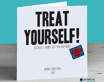 Funny Christmas Card - Treat Yourself Because I Didn't Get You Anything - No Present Christmas Card - Personalised