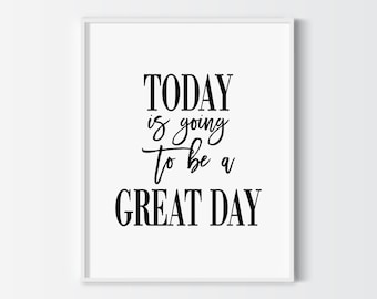 Today is going to be a great day print, typography office decor, printable quote, instant download poster,wall decor,home decor,motivational