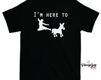 Kick Ass T-shirt - I Came Here To Kick Ass - Tshirt With Saying - Funny Tees