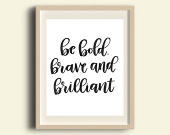 Be Bold Brave and Brilliant, Bold Brave & Brilliant Print, Digital Download, Printable Art, Office Decor, Nursery Decor, Gallery Wall Decor