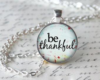 Be Thankful Inspirational Quote Pendant Necklace or Keyring Glass Art Print Jewelry Charm Inspiration Teacher Pendant Statement Pendant
