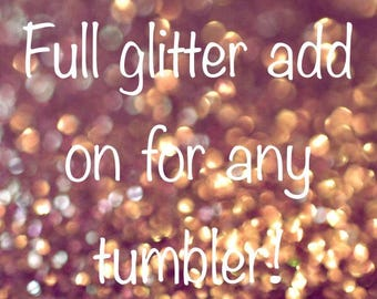 Full glitter add on for any size tumbler