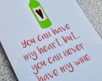 You Can Have My Heart But You Can Never Have My Wine Valentine Card 2018 Style