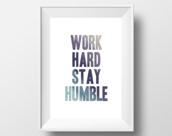 Work Hard Stay Humble | Positive | Inspirational Art Print | A4 | 8x10 Print | Room Decor Gift