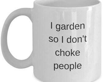 Gardening Mug - I garden so I don't choke people - Gardener Mug - Funny gift idea- Coffee Mug 11 OZ