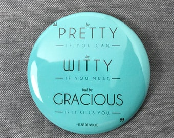 """Pretty Witty Gracious  funny Inspirational quote pin Pinback Button, Compact Mirror or Fridge Magnet -  2.25"""""""