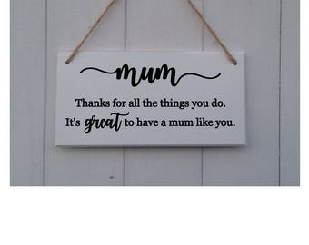 Mum Thanks For All the Things You Do | It's Great to Have A Mum Like You |Mothers Day Gift |Mothers Day Plaque |Mothers Day Plaque |Mum Gift