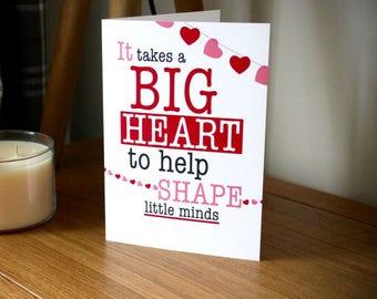 It Takes A Big Heart To Shape Little Minds  - Teacher Card