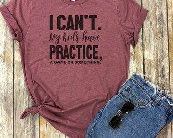 I Can't My Kids Have Practice (a game or something) Shirt, Mom shirt, Funny meme Shirt, Hockey Mom shirt, Baseball Mom shirt