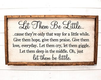 Let Them Be Little | Let Them Be Little Sign | Nursery or Kids Room Wall Art Decor | Rustic Sign | Let Them Be Little Poem Quote Saying