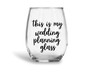 This is my wedding planning glass, wedding planning glass, custom wine glass, engagement gift, bride wine glass, wedding planning, bride gif