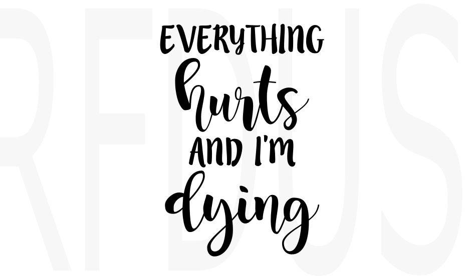 Everything Hurts And I M Dying Svg Digital Download